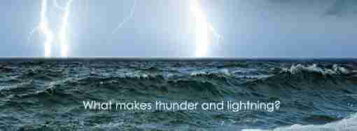 What makes thunder and lightning?